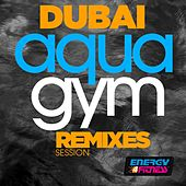 Dubai Aqua Gym Remixes Session de Various Artists