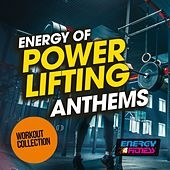 Energy Of Power Lifting Anthems Workout Collection de Various Artists