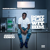 Don't Play Wit Him de Johnny Cinco