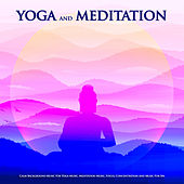Yoga and Meditation: Calm Background Music For Yoga Music, Meditation Music, Focus, Concentration and Music For Spa by Yoga Workout Music (1)