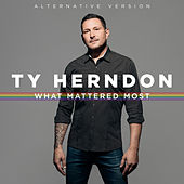 What Mattered Most (Alternative Version) by Ty Herndon