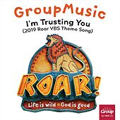 I'm Trusting You (2019 Roar VBS Theme Song) by GroupMusic