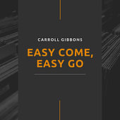 Easy Come, Easy Go von Carroll Gibbons