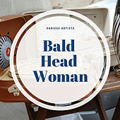 Bald Head Woman by Various Artists
