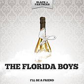 I'll Be A Friend by Florida Boys