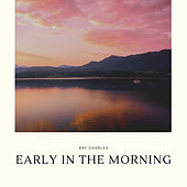 Early in the Morning by Ray Charles