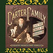 Can the Circle Be Unbroken? Country Music's First Family (HD Remastered) by The Carter Family