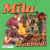 Troubled de Mila