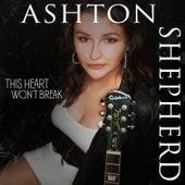 This Heart Won't Break by Ashton Shepherd