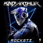 Rocketz by King Arthur