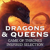 Dragons & Queens 'Game Of Thrones' Inspired Selection von Various Artists