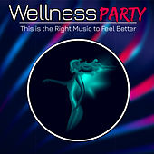 Wellness Party: This is the Right Music to Feel Better by Various Artists