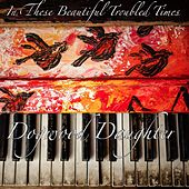 In These Beautiful Troubled Times by Dogwood Daughter