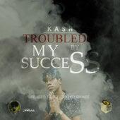 Troubled by My Success - Single de Kash