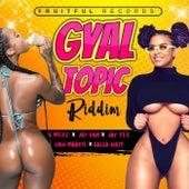 Gyal Topic Riddim de Various Artists