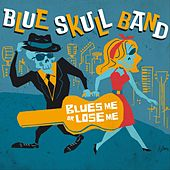 Blues Me or Lose Me di Blue Skull Band