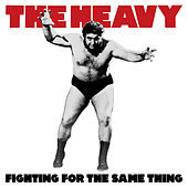 Fighting for the Same Thing by The Heavy