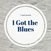 I Got the Blues by T-Bone Walker