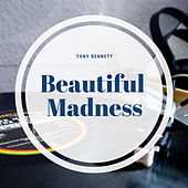 Beautiful Madness by Tony Bennett