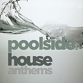 Poolside House Anthems by Various Artists