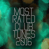 Most Rated Club Tunes 2016 von Various Artists