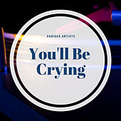 You'll Be Crying von Various Artists
