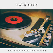 Between Fire and Water (Country) by Hank Snow
