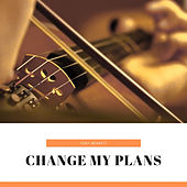 Change My Plans by Tony Bennett