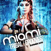 Miami Tribal Grooves Summer 2015 by Various Artists