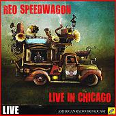 REO Speedwagon Live in Chicago (Live) by REO Speedwagon