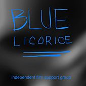 Blue Licorice by Independent Film Support Group