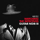 Watching the Detectives: Guitar Noir III von Mark Doyle