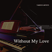 Without My Love de Various Artists