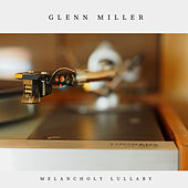 Melancholy Lullaby (Jazz) by Glenn Miller