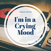 I'm in a Crying Mood von Various Artists