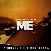 Love Me or Leave Me (Pop) by Ambrose & His Orchestra