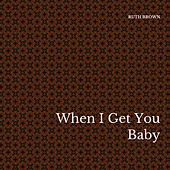 When I Get You Baby by Various Artists