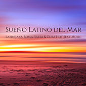 Sueño Latino del Mar – Latin Jazz, Bossa, Salsa & Cuba Hot Sexy Music de Various Artists