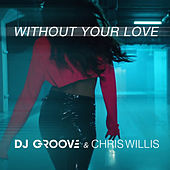 Without Your Love de DJ Groove