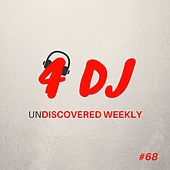 4 DJ: UnDiscovered Weekly #68 von Various Artists
