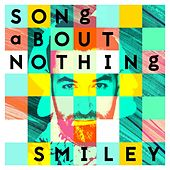 Song About Nothing by Smiley
