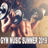 Gym Music Summer 2019 (Powerful Motivated Music for Your Aerobics, Fitness, Cardio and Hiit - High Intensity Interval Training) de Various Artists