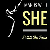 She / I Will Be True by Manos Wild