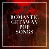 Romantic Getaway Pop Songs by Various Artists