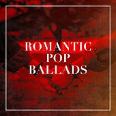 Romantic Pop Ballads by Various Artists