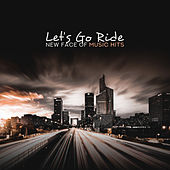Let's Go Ride: New Face of Music Hits de Various Artists