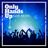 Only Hands Up - Club House and Best Selling Chart Hits by Various Artists