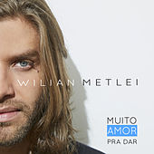 Muito Amor pra Dar de Wilian Metlei