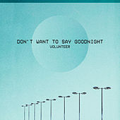 Don't Want to Say Goodnight by Volunteer