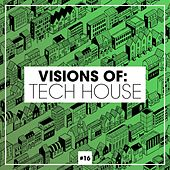 Visions of: Tech House, Vol. 16 by Various Artists